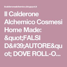"Il Calderone Alchemico Cosmesi Home Made: ""FALSI D'AUTORE"" DOVE ROLL-ON DEODORANT (Barbara T.)"