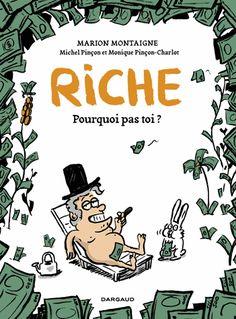 Critiques, citations, extraits de Riche, pourquoi pas toi? de Marion Montaigne. - Ça vous dirait d'être riche, demandent Monique Pinçon-Charlot et Mic...
