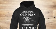 Discover Old Man With A Horse Sweatshirt from LOVE HORSE, a custom product made just for you by Teespring. With world-class production and customer support, your satisfaction is guaranteed.