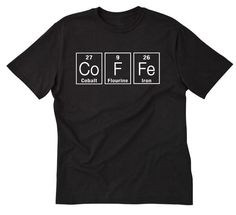 Coffee T-shirt Funny Periodic Table Barista Coffee Lover Science Geek Chemistry Tee by HappyRobotTees on Etsy https://www.etsy.com/listing/227983266/coffee-t-shirt-funny-periodic-table