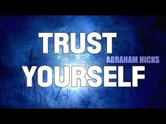 Abraham Hicks - Start Trusting Yourself - My most fav audio - so appropriate to me right now - Aug 2014!