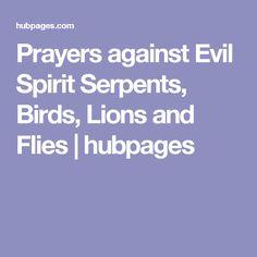 Prayers against Evil Spirit Serpents, Birds, Lions and Flies Good Prayers, Prayers For Healing, Bad Spirits, Evil Spirits, Prayer For Protection, Healing Spells, Christian Prayers, My Prayer, Satan