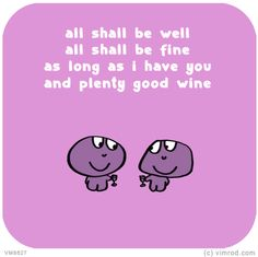 All shall be well, all shall be fine provided I have you and plenty of good wine Cute Quotes, Funny Quotes, All Shall Be Well, Wine Glass Sayings, Last Lemon, Stream Of Consciousness, Word 3, Wine Time, Quotable Quotes