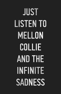 The Smashing Pumpkins Mellon Collie & The Infinite Sadness. Guaranteed to make things better or a whole lot worse.