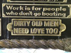 Work is for people who don't go boating / Dirty Old Men Need Love Too #funny
