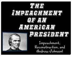 The Impeachment of an American President: Reconstruction and Andrew Johnson!
