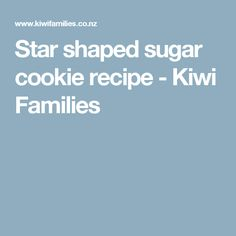 Star shaped sugar cookie recipe - Kiwi Families