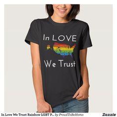 In Love We Trust Rainbow LGBT Pride Tee Shirt