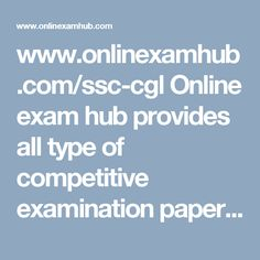 www.onlinexamhub.com/ssc-cgl Online exam hub provides all type of competitive examination papers like RRB, BANK PO, SSC, GRE, TOFEL,bank clerk with free. you can analysis your result
