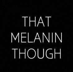 104 Best Melanin Quotes My Black Skin Is Beatiful Powerful