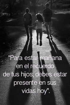 """Hijos /Hijas                                          Sons/Daughters                                           """"To be tomorrow in the memory of your children, you need to be in the present of their lives today."""""""