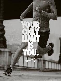 Your only limit is YOU! don't hold yourself! Your enemy is yourself.