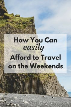 How You Can Easily Afford to Travel on the Weekends | Jet-setting Spirit