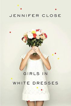 Girls in White Dresses Jennifer Close's funny, sweet, and touching novel Girls in White Dresses follows a group of 20-something girlfriends dealing with their own life complexities as they attend bridal shower after bridal shower.