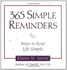 365 Simple Reminders: Ways to Keep Life Simple by Elaine St. James, http://www.amazon.com/dp/0740706810/ref=cm_sw_r_pi_dp_p1kvrb0YBGGBB