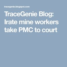 TraceGenie Blog:  Irate mine workers take PMC to court