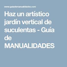 Haz un artístico jardín vertical de suculentas - Guía de MANUALIDADES