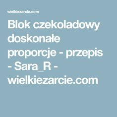Blok czekoladowy doskonałe proporcje - przepis - Sara_R - wielkiezarcie.com