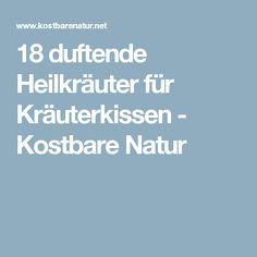 18 duftende Heilkräuter für Kräuterkissen - Kostbare Natur Kraut, Health, Tips, Wicca, Wellness, Inspiration, Hobbies, Home Remedies, Elder Flower