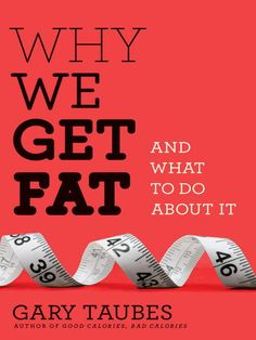 Why We Get Fat: And What to Do About It - [Kindle Edition] Kindle Price:$9.31 You Save:$6.64 (42%)     : Powerful, focused, and desperately needed!!