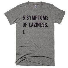 The Five Symptoms Of Laziness T-Shirt, funny Buy Me Breakfast T-Shirts. Enjoy everything you love about the fit, feel and durability of a vintage t-shirt, in a brand new version. Slight scoop neck. • Polyester retains shape and elasticity; Cotton lends both comfort and durability; addition of Rayon makes for a unique texture and drapes against the body for a slimming look. • Slim fit • Slight scoop neck