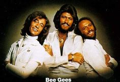 The Bee Gees. I'm not a fan. I just wanted to say they have the weirdest voices I've ever heard.
