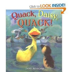 "Preschool Director Robyn Nathan recommends Jane Simmons books for preschool students.  ""For Three and Four year olds, I recommend the picture books by Jane Simmons: Quack,Daisy,Quack! ,Come along Daisy! , Daisy and the Egg ,Daisy says"" Here We go Round The Mulberry Bush"" , Daisy The Little Duck With Big Feet. She creates a wonderful sense of anticipation in her stories that children of this age just love!"""
