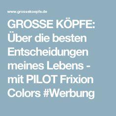 GROSSE KÖPFE: Über die besten Entscheidungen meines Lebens - mit PILOT Frixion Colors #Werbung
