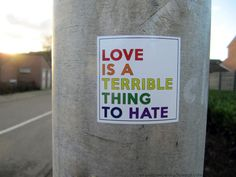 Love is a terrible thing to hate