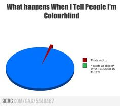 LOL. The sad truth about being color blind.