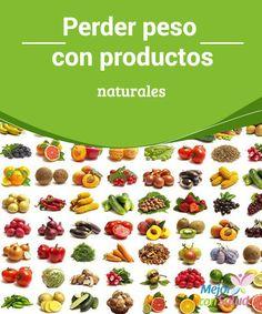 #Perderpeso con productos naturales Perder peso con #productosnaturales. Cada vez hay más #personas que quieren perder peso pero de la #manera más #natural posible