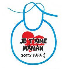Bavoir bébé rigolo : je t'aime MAMAN, sorry papa :)