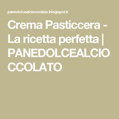 Crema Pasticcera - La ricetta perfetta   PANEDOLCEALCIOCCOLATO