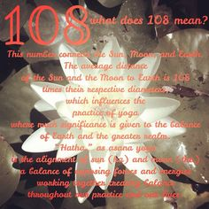 There are many beliefs of what the number 108 truly signifies. Some of the beliefs, as it is relates to the practice of yoga. There are 108 beads on a traditional mala. Similar to a Catholic rosary, mala beads are used for prayer, specifically for repetition of a mantra, or words repeated over and over for the purpose of meditation and reflection. A significant aspect of yoga is the relation of the subtle body to the physical realm.  #rayoga #108sunsalutations