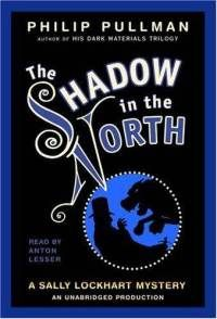 Philip Pullman: The Shadow In The North - Sally Lockhart Series