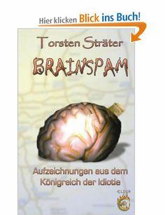 Brainspam: Aufzeichnungen aus dem Königreich der Idiotie: Amazon.de: Torsten Sträter: Bücher