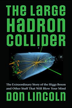The Large Hadron Collider eBook: Don Lincoln: Amazon.co.uk: Books