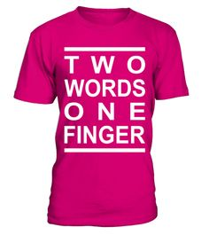 """# TWO WORDS ONE FINGER cool quote T-shirt .  Special Offer, not available in shops      Comes in a variety of styles and colours      Buy yours now before it is too late!      Secured payment via Visa / Mastercard / Amex / PayPal      How to place an order            Choose the model from the drop-down menu      Click on """"Buy it now""""      Choose the size and the quantity      Add your delivery address and bank details      And that's it!      Tags: Show the people your opinion. TWO WORDS ONE…"""