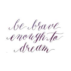 """""""Be brave enough to dream (22/365) Many thanks to my sweet friend @srochellephoto for sharing this quote with me. #craftedby #handlettering #calligraphy…"""""""