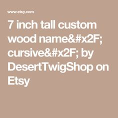 7 inch tall custom wood name/ cursive/ by DesertTwigShop on Etsy
