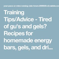 Training Tips/Advice - Tired of gu's and gels? Recipes for homemade energy bars, gels, and drinks