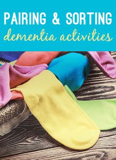 This activity is suitable for people with dementia or Alzheimers. You can use socks, playing cards, picture matching Games etc