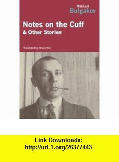 Notes on the Cuff (9781590205068) Mikhail Bulgakov, Alison Rice , ISBN-10: 1590205065  , ISBN-13: 978-1590205068 ,  , tutorials , pdf , ebook , torrent , downloads , rapidshare , filesonic , hotfile , megaupload , fileserve