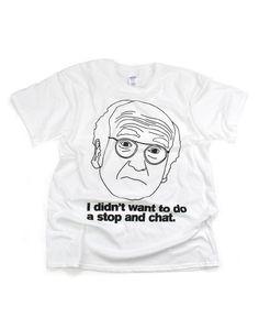 Larry David T-shirt  Stop And Chat   8c981806d51d
