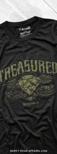 "Christian T-Shirt with diamond and Deuteronomy 7:6 ""Treasured and chosen."" This scripture shirt is handcrafted and screenprinted on a gloriously comfy black triblend tee. Quality Christian clothing for women and men. FREE SHIPPING USA.  Shop >> MercyRoadApparel.com"