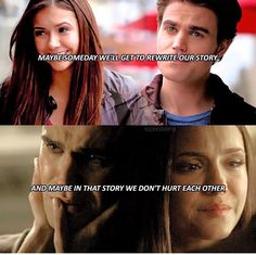 "#TVD The Vampire Diaries  Elena & Stefan  ""Maybe someday we'll get to rewrite our story and maybe in that story we don't hurt each other"""
