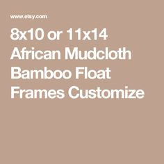 8x10 or 11x14 African Mudcloth Bamboo Float Frames Customize