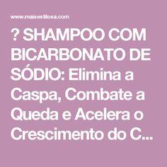 😱 SHAMPOO COM BICARBONATO DE SÓDIO: Elimina a Caspa, Combate a Queda e Acelera o Crescimento do Cabelo - MAIS ESTILOSA