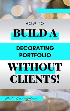 What can you do to get a portfolio for your interior design or event decorating business even if you don't have those first clients just yet? Read this post! | Event Decorators | Interior Decorators | Home Entertaining