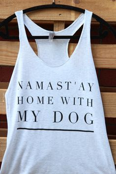 Enjoy 15% Off All Memorial Day Weekend! Use Code: MEMORIAL , Yoga Tank Top, Namast'ay Home With My Dog, Namast'ay In Bed, Dog Shirts For Humans, Dog Lover